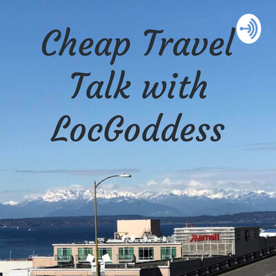 Cheap Travel Talk with LocGoddess