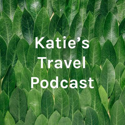 Katie's Travel Podcast