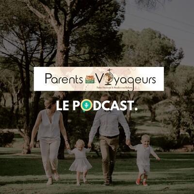Parents-Voyageurs : Le Podcast du voyage en famille