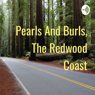 Pearls And Burls, The Redwood Coast