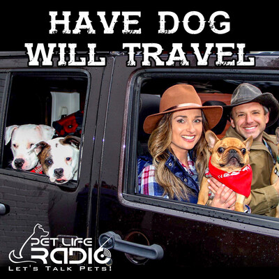Have Dog Will Travel on Pet Life Radio (PetLifeRadio.com)
