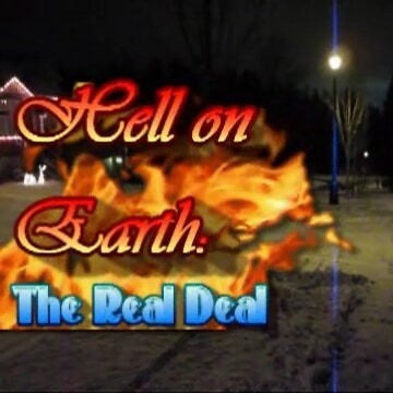 Hell On Earth: The Real Deal