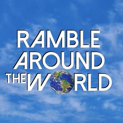 Ramble Around the World - Travel Podcast