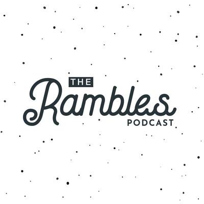 RAMBLES!