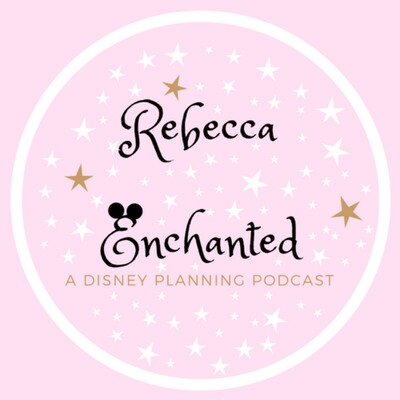 Rebecca Enchanted: A Disney Planning Podcast