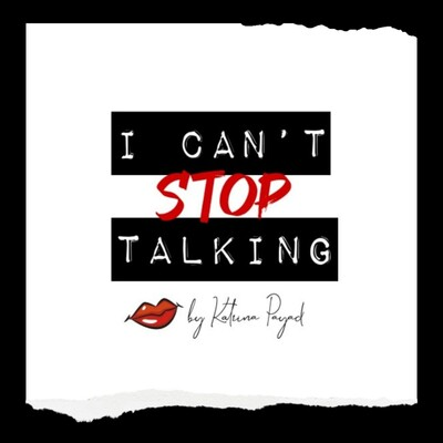 I Can't Stop Talking by Katrina Payad