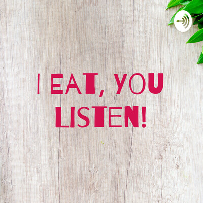 I Eat, You Listen!