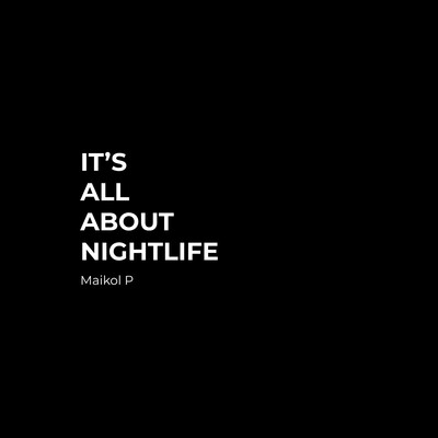 It's all about nightlife
