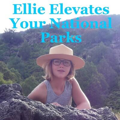 Ellie Elevates Your National Parks