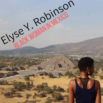 Elyse Y. Robinson - Black Woman in Mexico