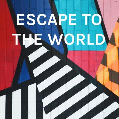 ESCAPE TO THE WORLD