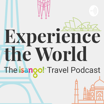Experience the World – The isango! Travel Podcast
