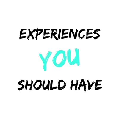 Experiences You Should Have