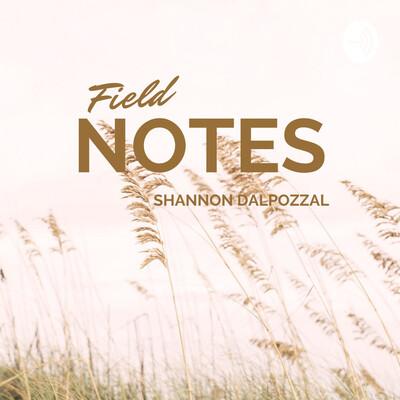 Field Notes | Shannon DalPozzal