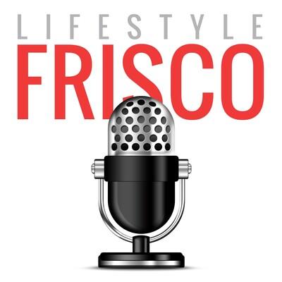 Frisco Podcast by Lifestyle Frisco