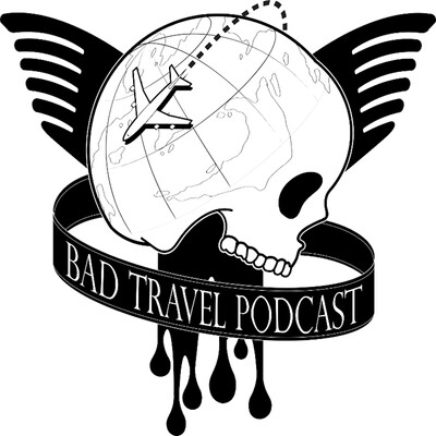 Bad Travel Podcast