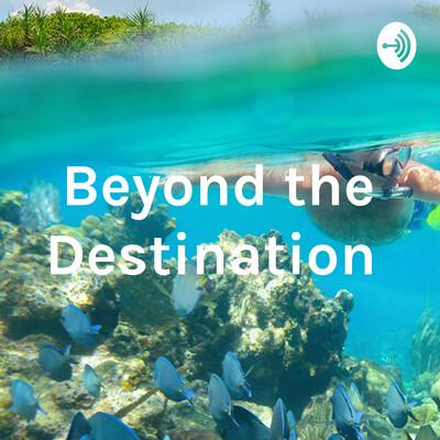 Beyond the Destination