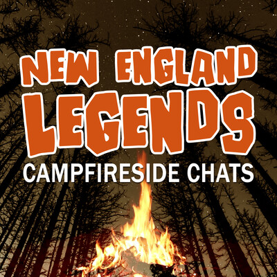 New England Legends Campfireside Chats