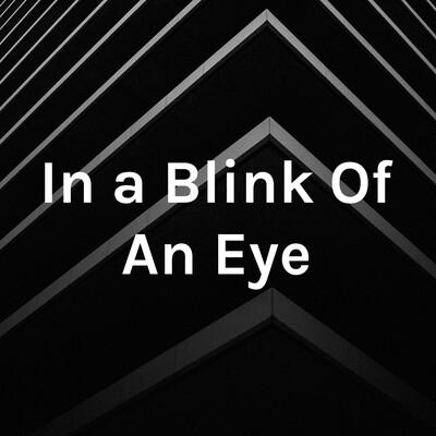 In a Blink Of An Eye