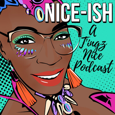 Nice-ish: A T'ingz Nice Podcast