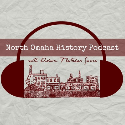 North Omaha History Podcast, Omaha History, South Omaha History