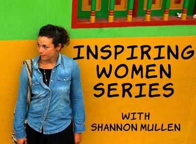 Shannon Mullen » Inspiring Women Series