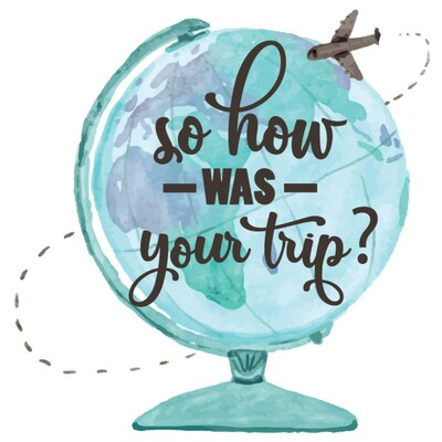 So how was your trip? Travel Podcast