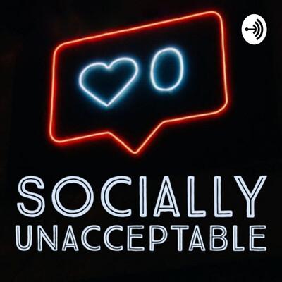 Socially Unacceptable