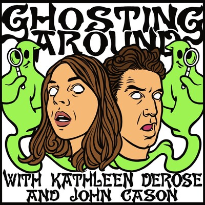 Ghosting Around with Kathleen DeRose and John Cason