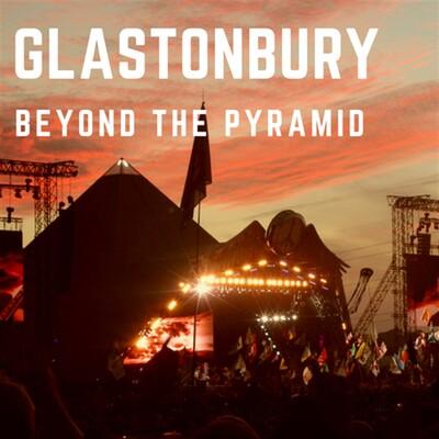 Glastonbury - Beyond The Pyramid
