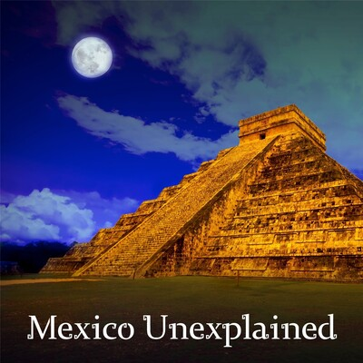 Mexico Unexplained