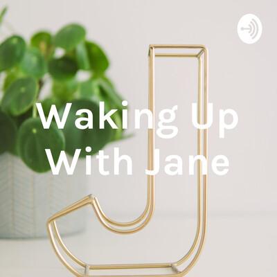 Waking Up With Jane