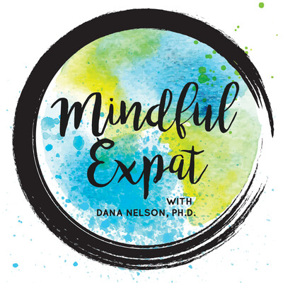 Mindful Expat, with Dana Nelson, Ph.D.