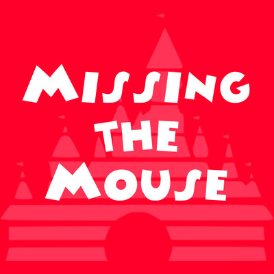 Missing the Mouse - A Walt Disney World and Disneyland Podcast