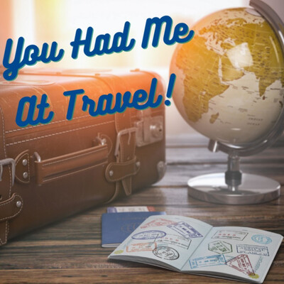 You Had Me at Travel Podcast