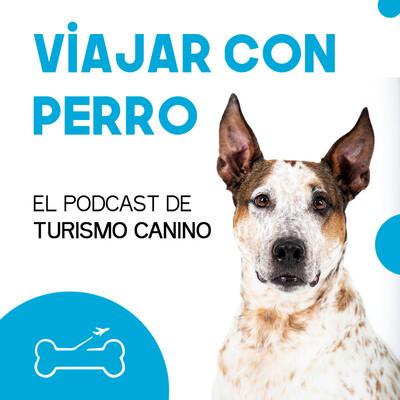 Viajar con perro. El podcast de Turismo Canino