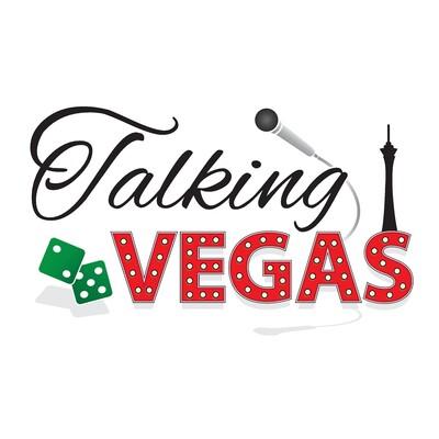 Talking Vegas - Las Vegas Podcast - Las Vegas Entertainment, Arts, History and Culture