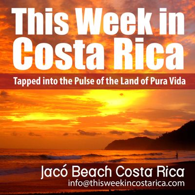 This Week in Costa Rica - Expats Living, Working, and Traveling in Costa Rica