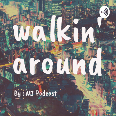 Walkin' Around Podcast