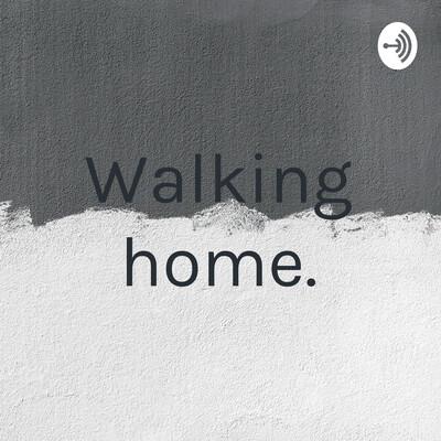Walking home.