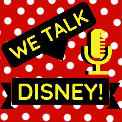 We Talk Disney!