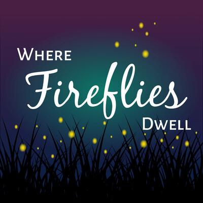 Where Fireflies Dwell
