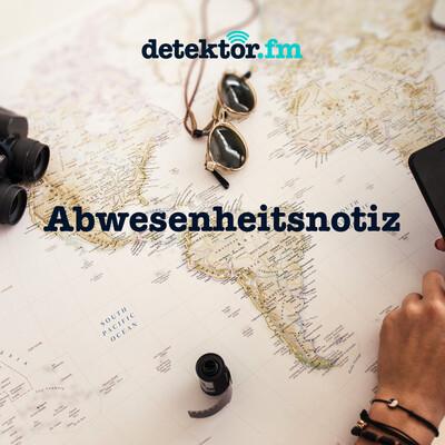 Abwesenheitsnotiz – detektor.fm