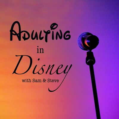 Adulting In Disney: with Sam and Steve