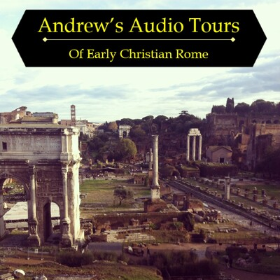Andrew's Audio Tours of Early Christian Rome