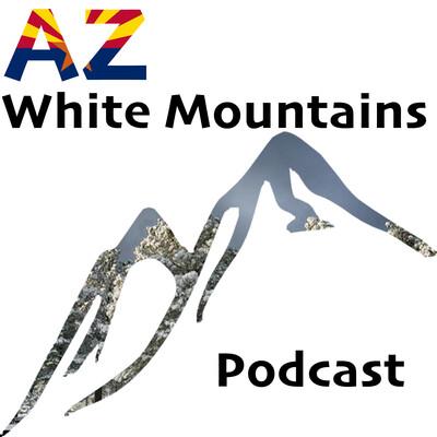 AZ White Mountains Podcast