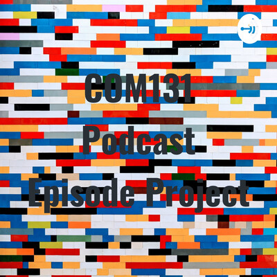 COM131 Podcast Episode Project