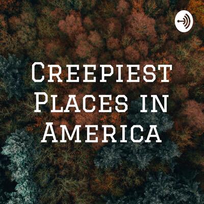 Creepiest Places in America