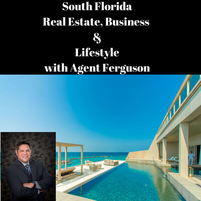 South Florida Real Estate, Business and Lifestyle with Agent Ferguson