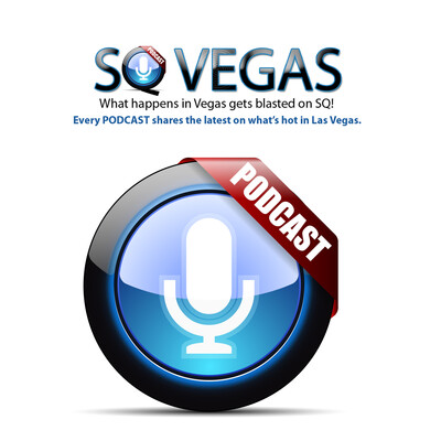 SQ Vegas Podcast - Whats hot in Las Vegas